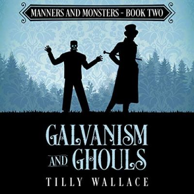 Galvanism and Ghouls audiobook by Tilly Wallace