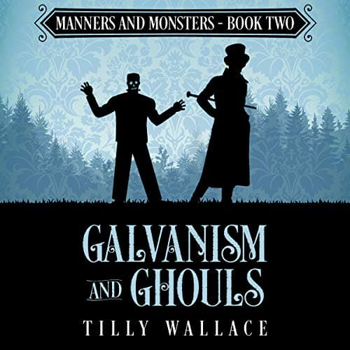 Audiobook cover for Galvanism and Ghouls audiobook by Tilly Wallace