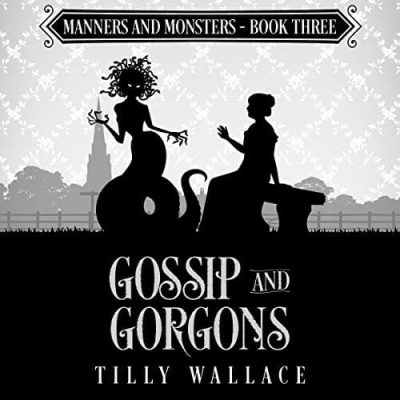 Gossip and Gorgons audiobook by Tilly Wallace