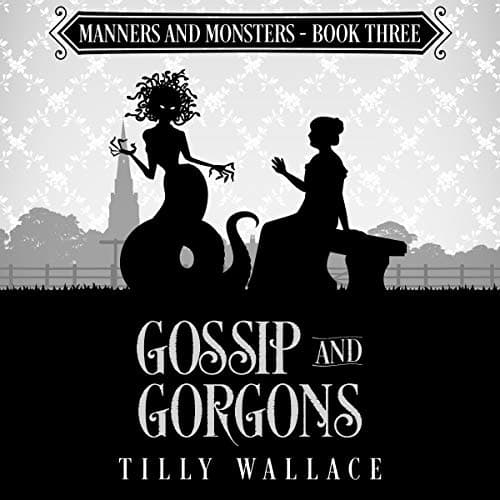 Audiobook cover for Gossip and Gorgons audiobook by Tilly Wallace