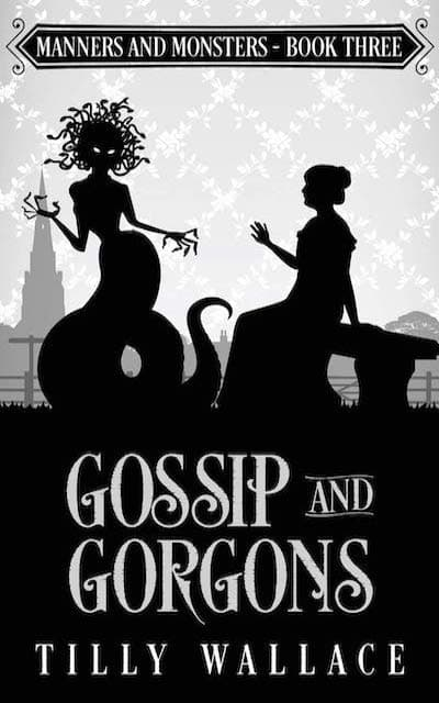 Book cover for Gossip and Gorgons (Manners and Monsters Series) by Tilly Wallace